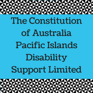 The Constitution of Australia Pacific Islands Disability Support Limited